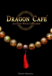 Dragon Cafe - An East-West Collection ebook by Richard Marranca