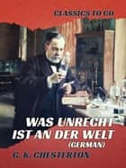 Was unrecht ist an der Welt (German) ebook by G. K. Chesterton