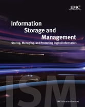 Information Storage and Management - Storing, Managing, and Protecting Digital Information ebook by