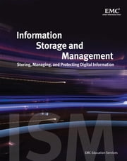 Information Storage and Management - Storing, Managing, and Protecting Digital Information ebook by EMC Education Services