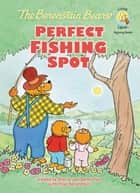 The Berenstain Bears' Perfect Fishing Spot eBook by Stan Berenstain, Jan Berenstain, Mike Berenstain