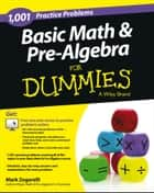 Basic Math and Pre-Algebra - 1,001 Practice Problems For Dummies (+ Free Online Practice) ebook by Mark Zegarelli