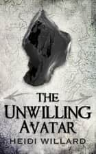The Unwilling Avatar (The Unwilling #6) ebook by Heidi Willard