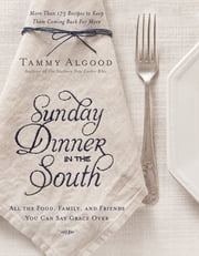 Sunday Dinner in the South - Recipes to Keep Them Coming Back for More ebook by Tammy Algood