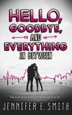 Hello, Goodbye, And Everything In Between ebook by Jennifer E Smith
