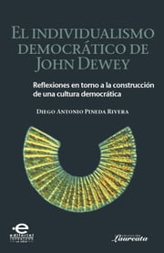 El individualismo democrático de John Dewey ebook by Diego Antonio, Pineda Rivera