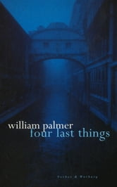 Four Last Things ebook by William Palmer