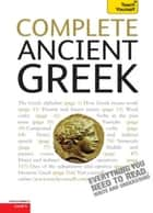 Complete Ancient Greek - A Comprehensive Guide to Reading and Understanding Ancient Greek, with Original Texts ebook by Gavin Betts, Alan Henry