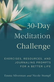 30-Day Meditation Challenge - Exercises, Resources, and Journaling Prompts for a Better Life ebook by Emma Silverman, Nicole Stumpf