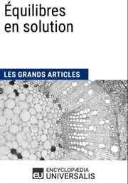 Équilibres en solution - Les Grands Articles d'Universalis ebook by Encyclopædia Universalis