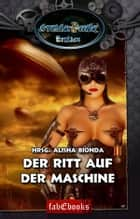 SteamPunk 2 Erotics: Der Ritt auf der Maschine ebook by Alisha Bionda