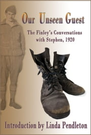 Our Unseen Guest: The Finley's Conversations with Stephen, 1920 , New Introduction by Linda Pendleton ebook by Linda Pendleton