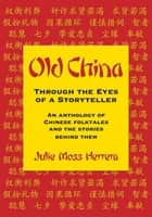 Old China Through the Eyes of a Storyteller ebook by Julie Moss Herrera