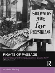Rights of Passage - Sidewalks and the Regulation of Public Flow ebook by Nicholas Blomley