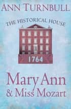 Mary Ann and Miss Mozart: The Historical House ebook by Ann Turnbull