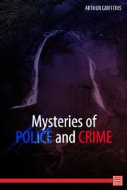 Victorian Murders: Mysteries of Police and Crime ebook by Arthur Griffiths
