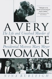 A Very Private Woman - The Life and Unsolved Murder of Presidential Mistress Mary Meyer ebook by Nina Burleigh