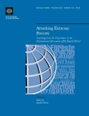 Attacking Extreme Poverty: Learning from the Experience of the International Movement ATD Fourth World ebook by World Bank, Policy