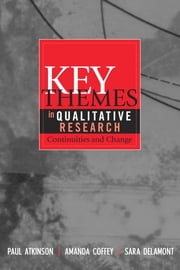 Key Themes in Qualitative Research - Continuities and Changes ebook by Paul Atkinson,Sara Delamont,Amanda Coffey