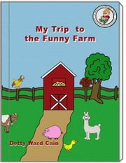 My Trip To The Funny Farm ebook by Betty Ward Cain