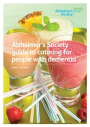 Alzheimer's Society guide to catering for people with dementia ebook by Alzheimer's Society,Gwen Coleman