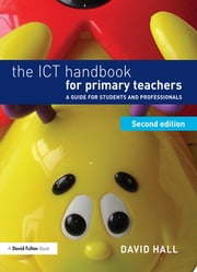 The ICT Handbook for Primary Teachers - A guide for students and professionals ebook by David Hall