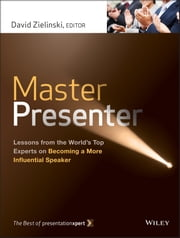 Master Presenter - Lessons from the World's Top Experts on Becoming a More Influential Speaker ebook by David Zielinski