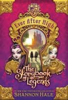 Ever After High: The Storybook of Legends ebook by Shannon Hale