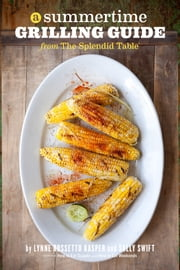 A Summertime Grilling Guide from The Splendid Table ebook by Lynne Rossetto Kasper,Sally Swift
