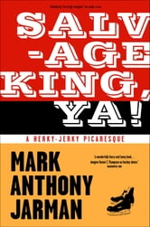 Salvage King, Ya! - A Herky-Jerky Picaresque ebook by Mark Anthony Jarman