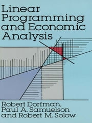 Linear Programming and Economic Analysis ebook by Robert Dorfman, Paul A. Samuelson, Robert M. Solow