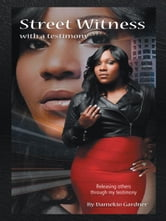 Street Witness with a Testimony ebook by Damekio Gardner