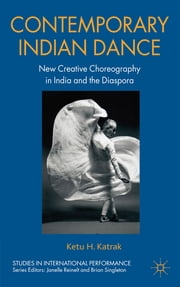 Contemporary Indian Dance - New Creative Choreography in India and the Diaspora ebook by Ketu Katrak