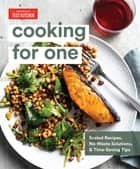 Cooking for One - Scaled Recipes, No-Waste Solutions, and Time-Saving Tips ebook by
