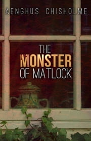 The Monster of Matlock ebook by Aenghus Chisholme