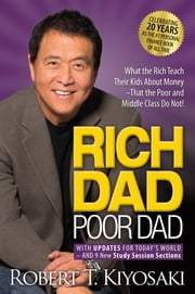 Rich Dad Poor Dad - What the Rich Teach Their Kids About Money That the Poor and Middle Class Do Not! 電子書 by Robert T. Kiyosaki