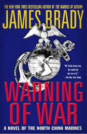 Warning of War - A Novel of the North China Marines ebook by James Brady