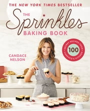 The Sprinkles Baking Book - 100 Secret Recipes from Candace's Kitchen ebook by Candace Nelson