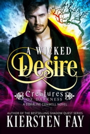 A Wicked Desire (Creatures of Darkness 3) - A Coraline Conwell Novel ebook by Kiersten Fay
