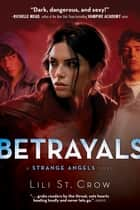 Betrayals - A Strange Angels Novel ebook by Lili St. Crow