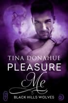 Pleasure Me (Black Hills Wolves #46) ebook by