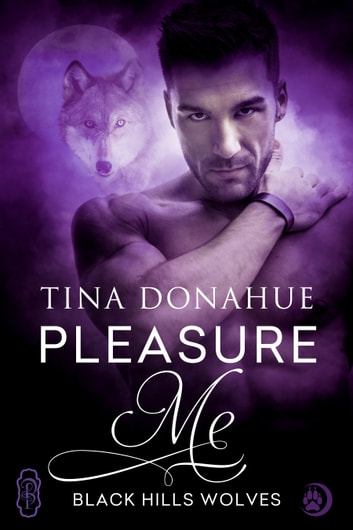 Pleasure Me (Black Hills Wolves #46) ebook by Tina Donahue