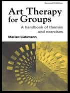 Art Therapy for Groups - A Handbook of Themes and Exercises eBook by Marian Liebmann