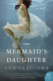 The Mermaid's Daughter - A Novel ebook by Ann Claycomb