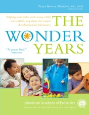 The Wonder Years - Helping Your Baby and Young Child Successfully Negotiate The Major Developmental Milestones ebook by American Academy Of Pediatrics,Tanya Remer Altmann