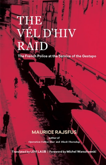 The Vél d'Hiv Raid - The French Police at the Service of the Gestapo ebook by Maurice Rajsfus