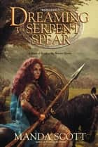 Dreaming the Serpent-Spear ebook by Manda Scott