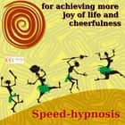 Speed-hypnosis for achieving more joy of life and cheerfulness audiobook by Michael Bauer