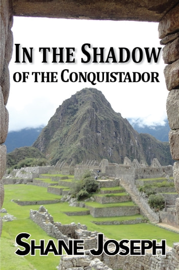 In the Shadow of the Conquistador ebook by Shane Joseph