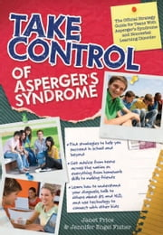 Take Control of Asperger's Syndrome: The Official Strategy Guide for Teens With Asperger's Syndrome and Nonverbal Learning Disorders ebook by Jennifer Engel Fisher,Janet Price